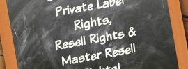 private label rights 270x100 - Private Label Rights | Resell Rights | MRR - What You MUST Know!